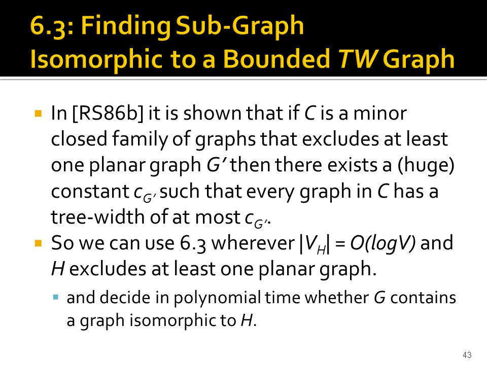  In [RS86b] it is shown that if C is a minor closed family of graphs that excludes at least one planar graph G' then there exists a (huge) constant c G' such that every graph in C has a tree-width of at most c G'.