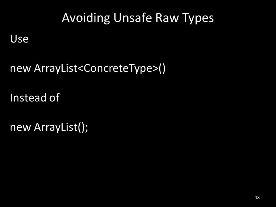 Avoiding Unsafe Raw Types Use new ArrayList () Instead of new ArrayList(); 18