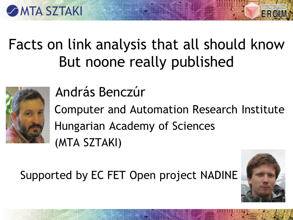 Facts on link analysis that all should know But noone really published András Benczúr Computer and Automation Research Institute Hungarian Academy of Sciences (MTA SZTAKI) Supported by EC FET Open project NADINE