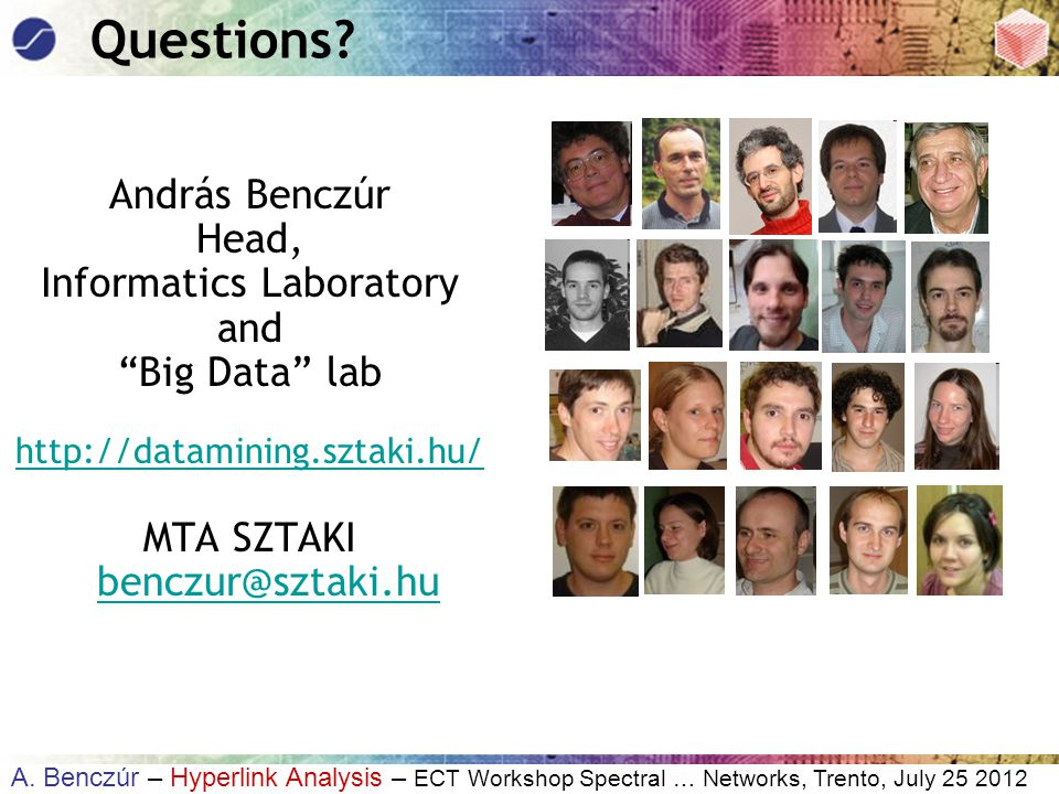 """A. Benczúr – Hyperlink Analysis – ECT Workshop Spectral … Networks, Trento, July 25 2012 Questions? András Benczúr Head, Informatics Laboratory and """"B"""