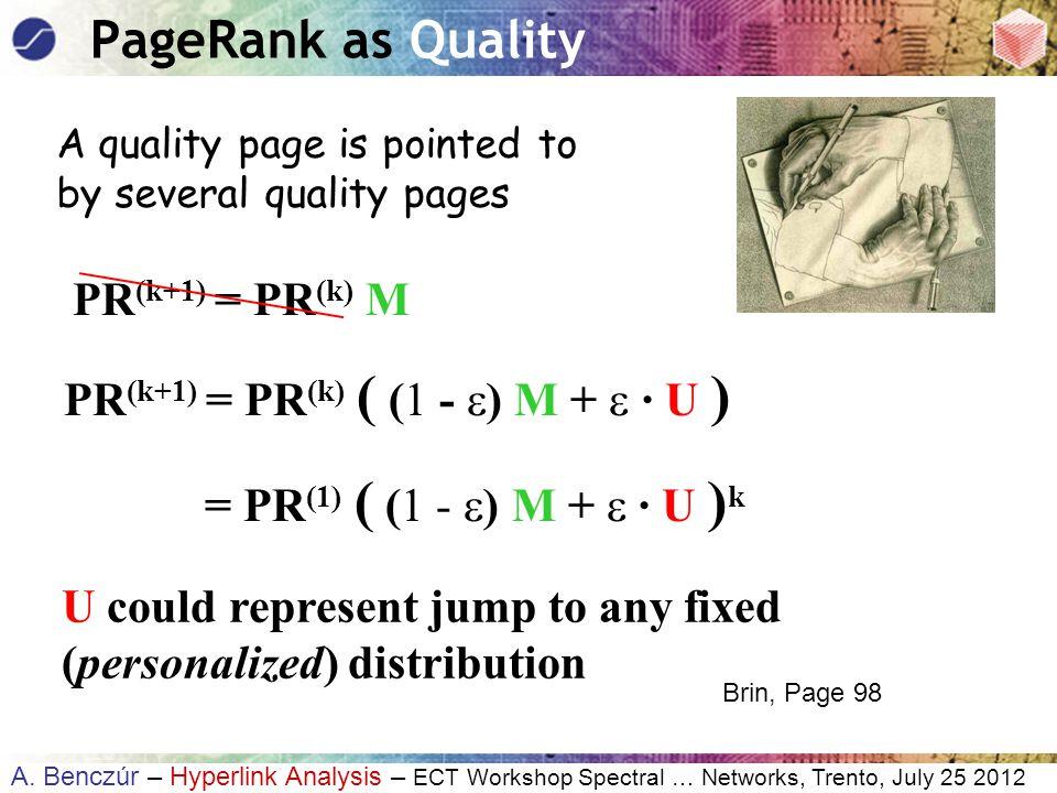 A. Benczúr – Hyperlink Analysis – ECT Workshop Spectral … Networks, Trento, July 25 2012 PR (k+1) = PR (k) ( (1 -  ) M +  · U ) PR (k+1) = PR (k) M