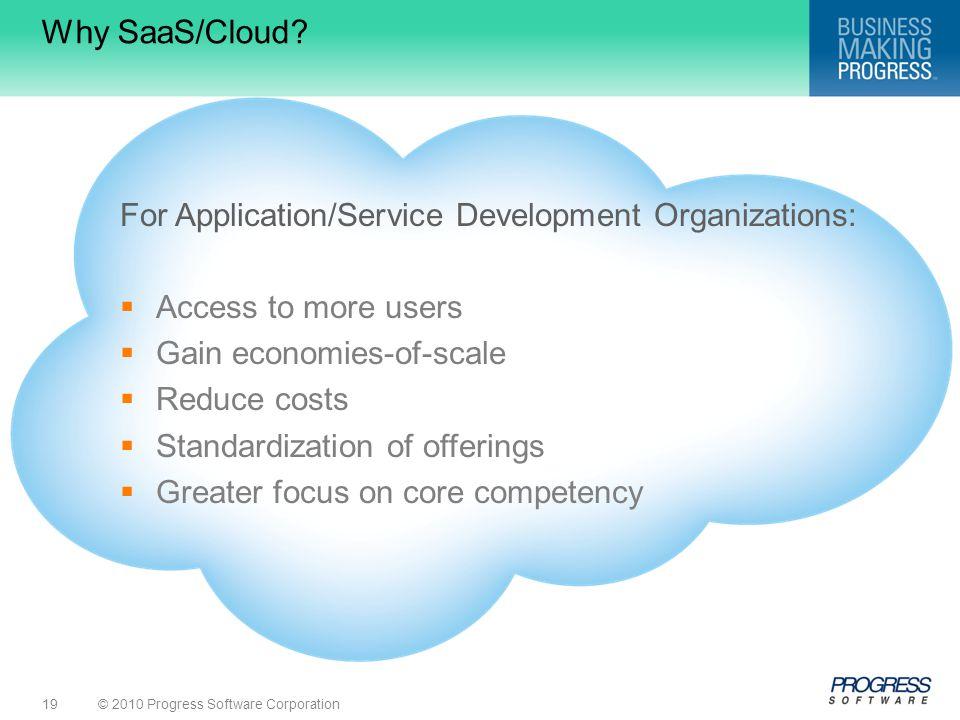 © 2010 Progress Software Corporation19 Why SaaS/Cloud.