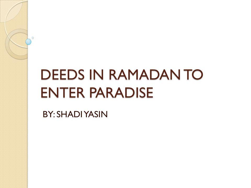 DEEDS IN RAMADAN TO ENTER PARADISE BY: SHADI YASIN