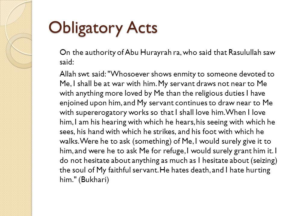 Obligatory Acts On the authority of Abu Hurayrah ra, who said that Rasulullah saw said: Allah swt said: