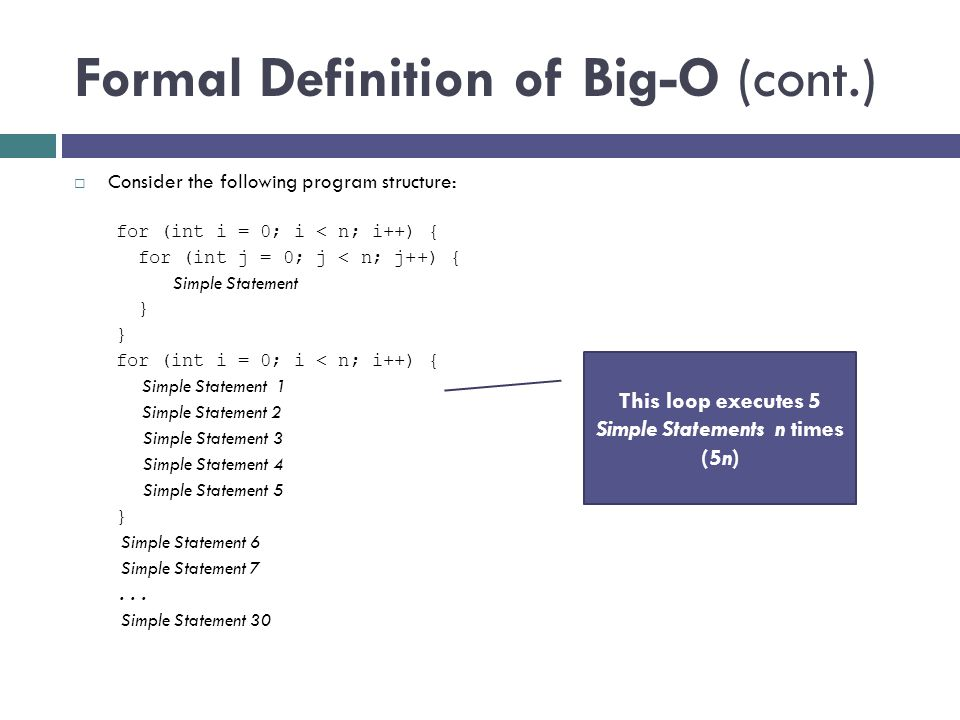 Formal Definition of Big-O (cont.)  Consider the following program structure: for (int i = 0; i < n; i++) { for (int j = 0; j < n; j++) { Simple Stat