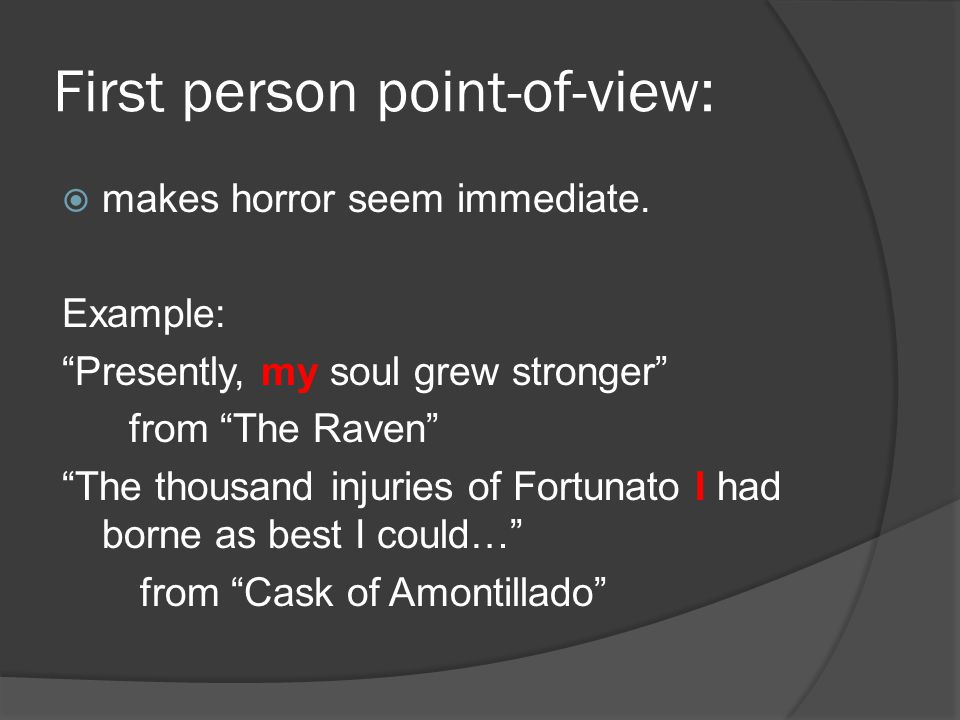 First person point-of-view:  makes horror seem immediate.