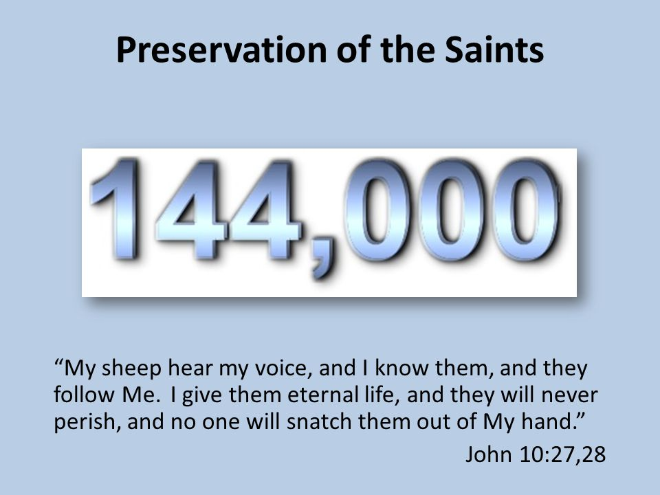 Preservation of the Saints My sheep hear my voice, and I know them, and they follow Me.