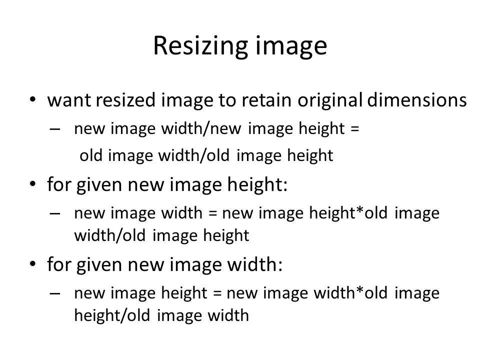 Resizing image want resized image to retain original dimensions – new image width/new image height = old image width/old image height for given new im
