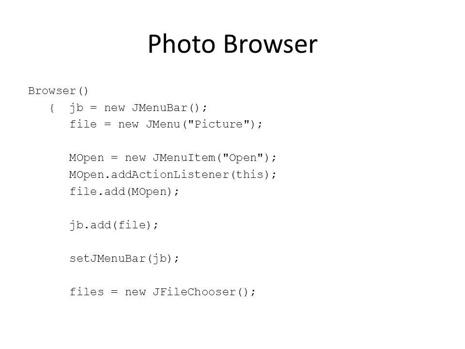 Photo Browser Browser() { jb = new JMenuBar(); file = new JMenu(
