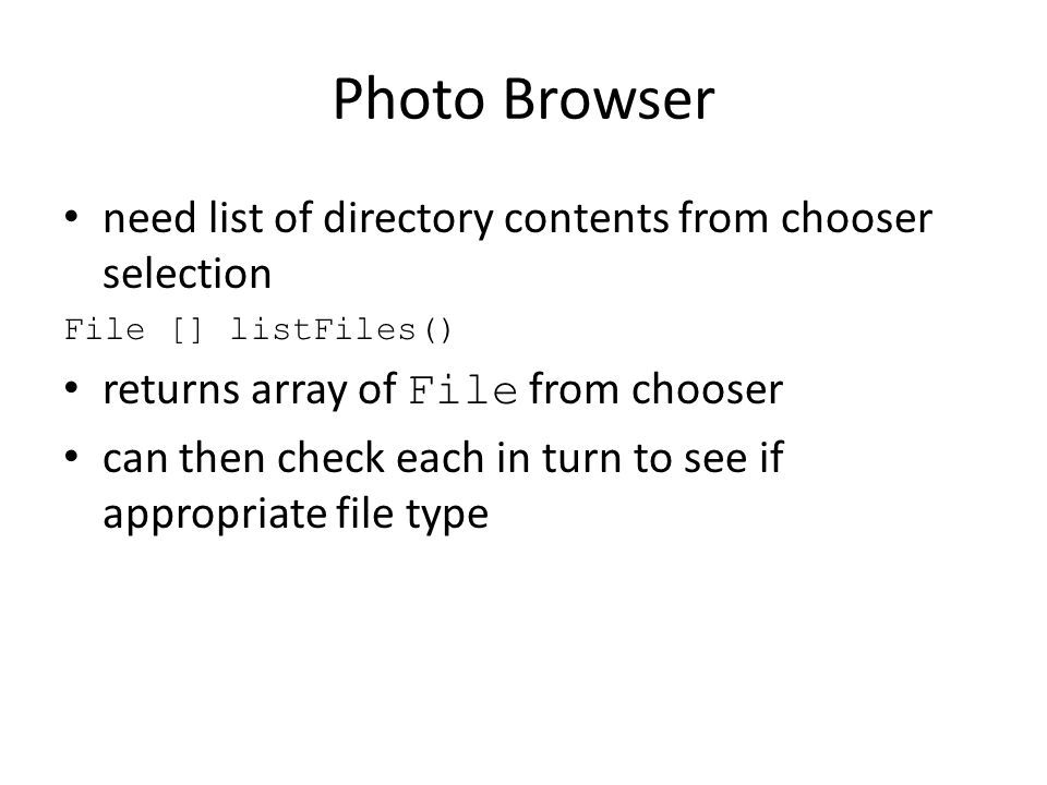 Photo Browser need list of directory contents from chooser selection File [] listFiles() returns array of File from chooser can then check each in tur