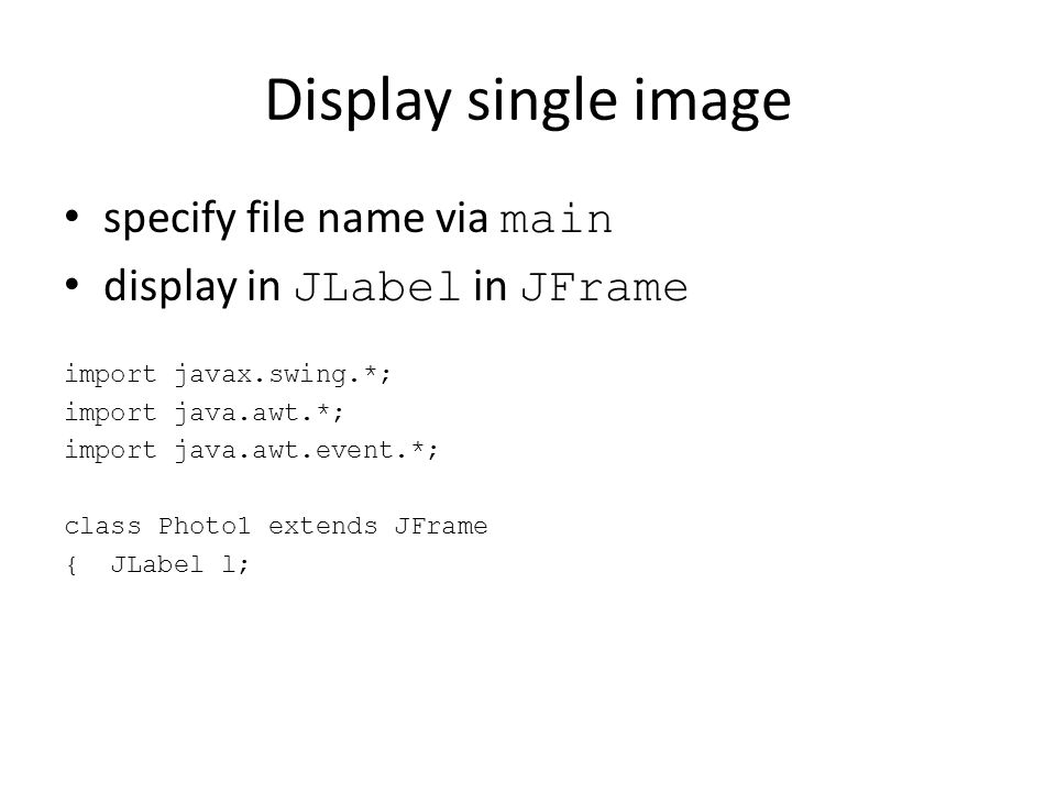 Display single image specify file name via main display in JLabel in JFrame import javax.swing.*; import java.awt.*; import java.awt.event.*; class Ph