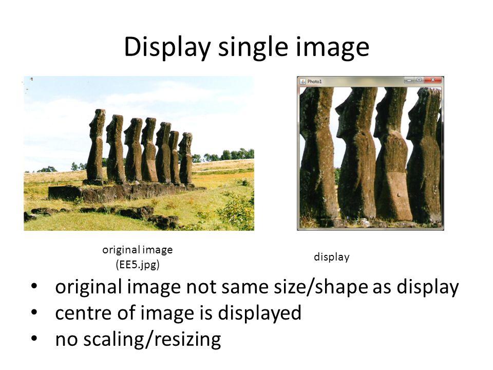 Display single image original image (EE5.jpg) display original image not same size/shape as display centre of image is displayed no scaling/resizing