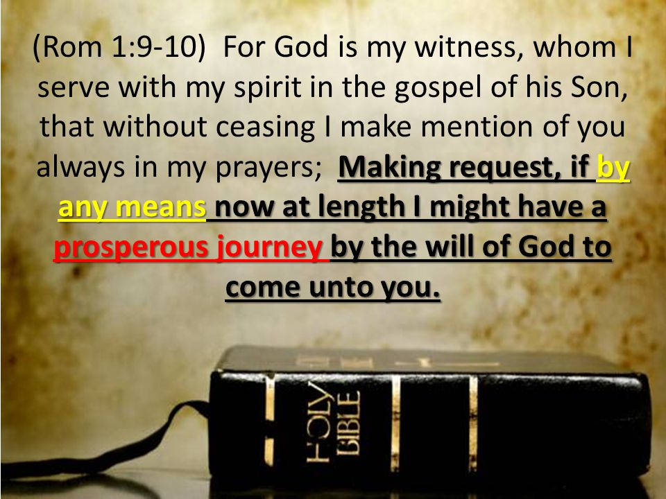 Making request, if by any means now at length I might have a prosperous journey by the will of God to come unto you.