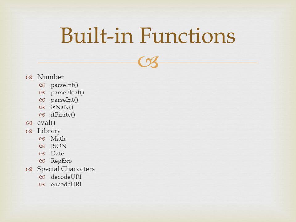   Number  parseInt()  parseFloat()  parseInt()  isNaN()  ifFinite()  eval()  Library  Math  JSON  Date  RegExp  Special Characters  decodeURI  encodeURI Built-in Functions