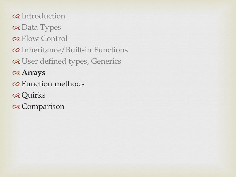  Introduction  Data Types  Flow Control  Inheritance/Built-in Functions  User defined types, Generics  Arrays  Function methods  Quirks  Comparison