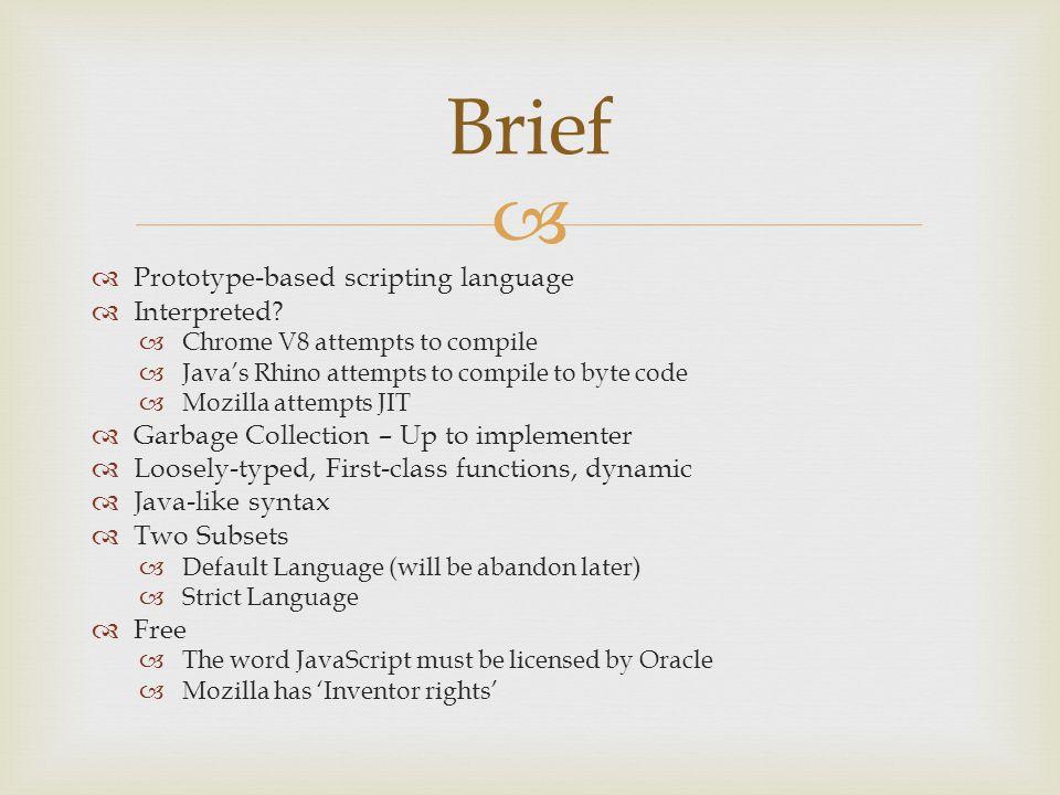   Prototype-based scripting language  Interpreted.