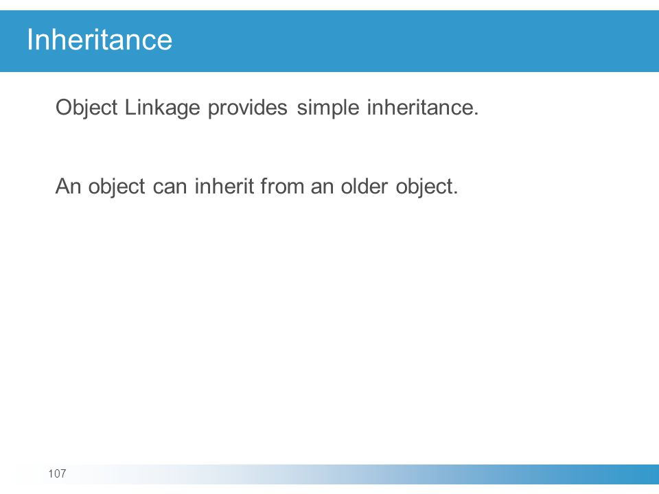 Inheritance Object Linkage provides simple inheritance.