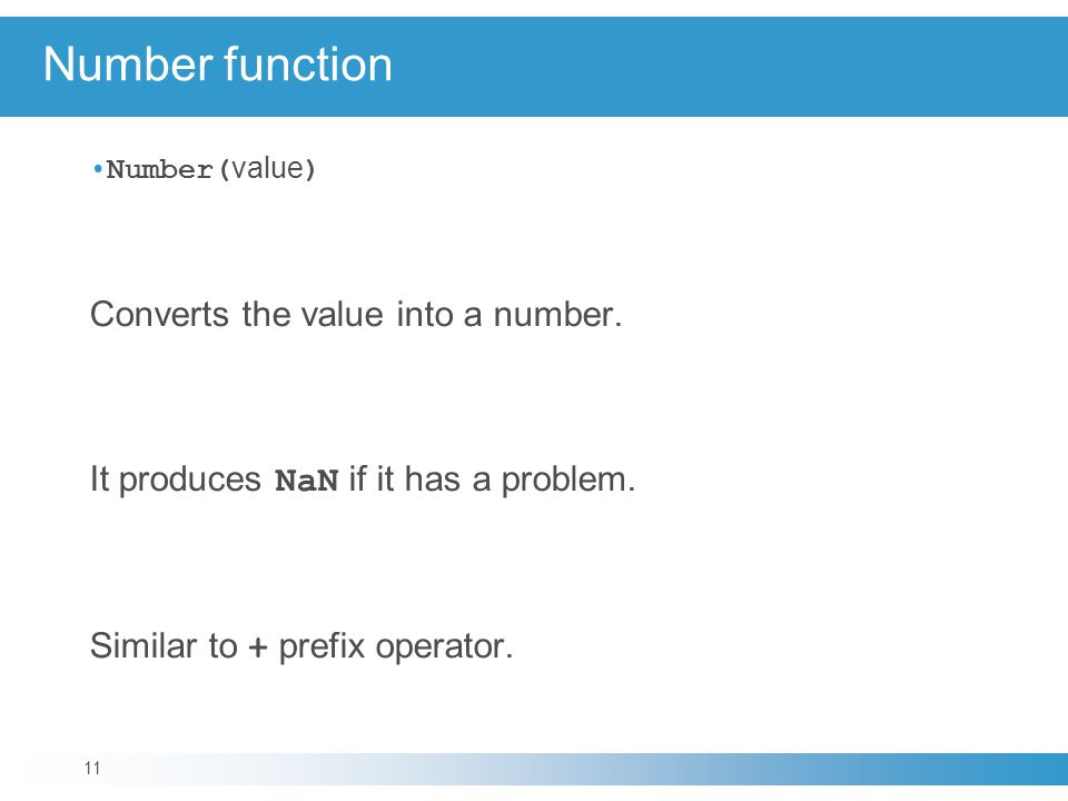 Number function Number( value ) Converts the value into a number.