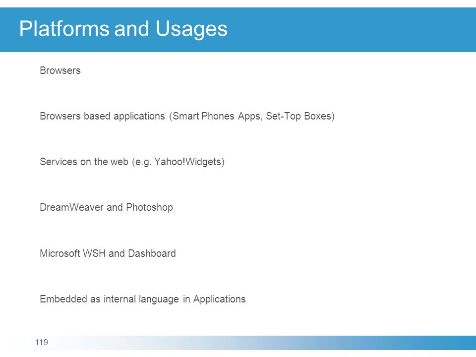 Platforms and Usages Browsers Browsers based applications (Smart Phones Apps, Set-Top Boxes) Services on the web (e.g.