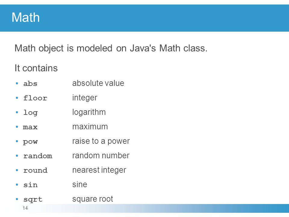 Math Math object is modeled on Java s Math class.
