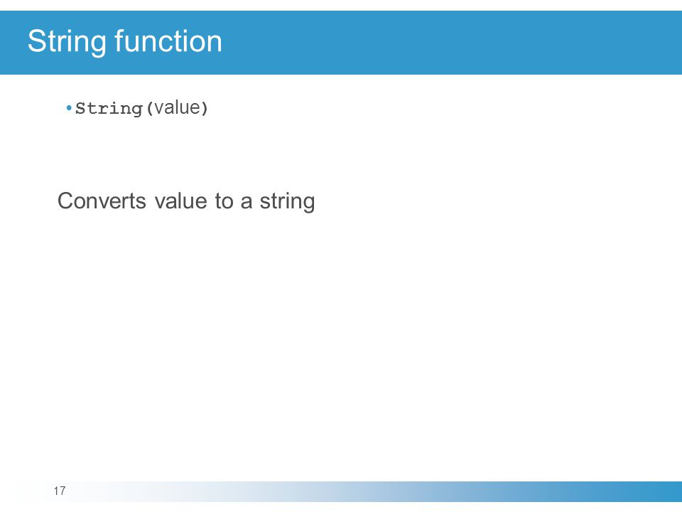 String function String( value ) Converts value to a string 17