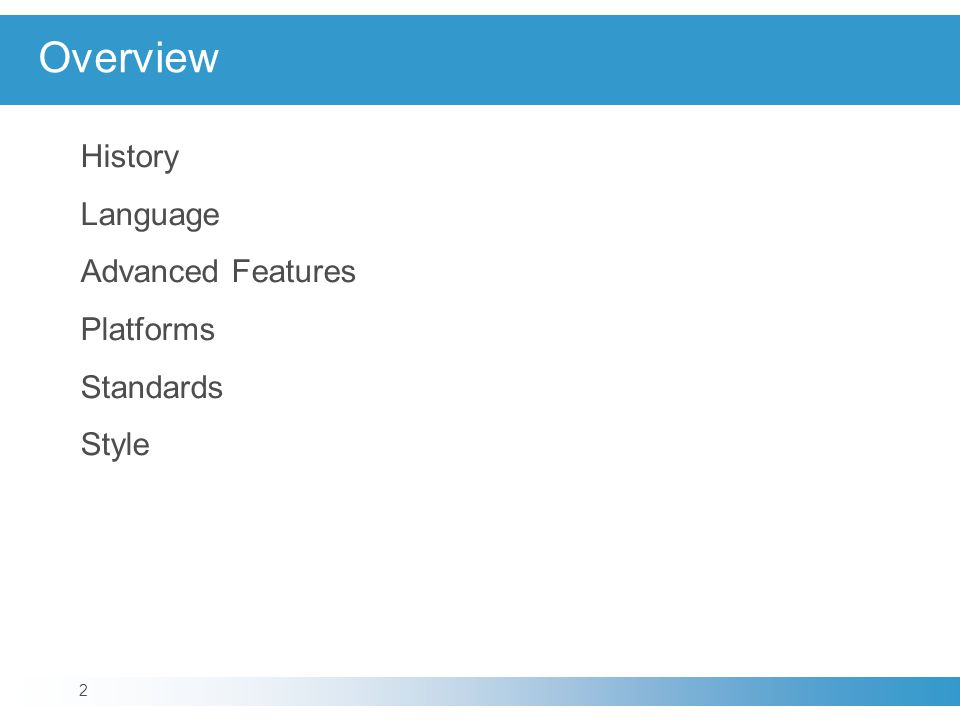Overview History Language Advanced Features Platforms Standards Style 2