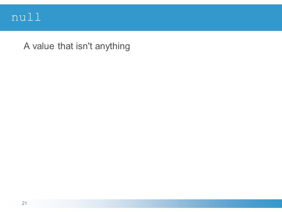 null A value that isn t anything 21