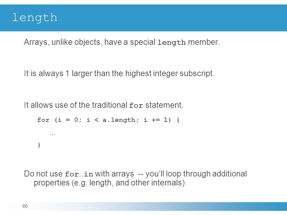 length Arrays, unlike objects, have a special length member.