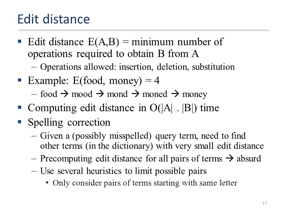 Edit distance  Edit distance E(A,B) = minimum number of operations required to obtain B from A – Operations allowed: insertion, deletion, substitutio