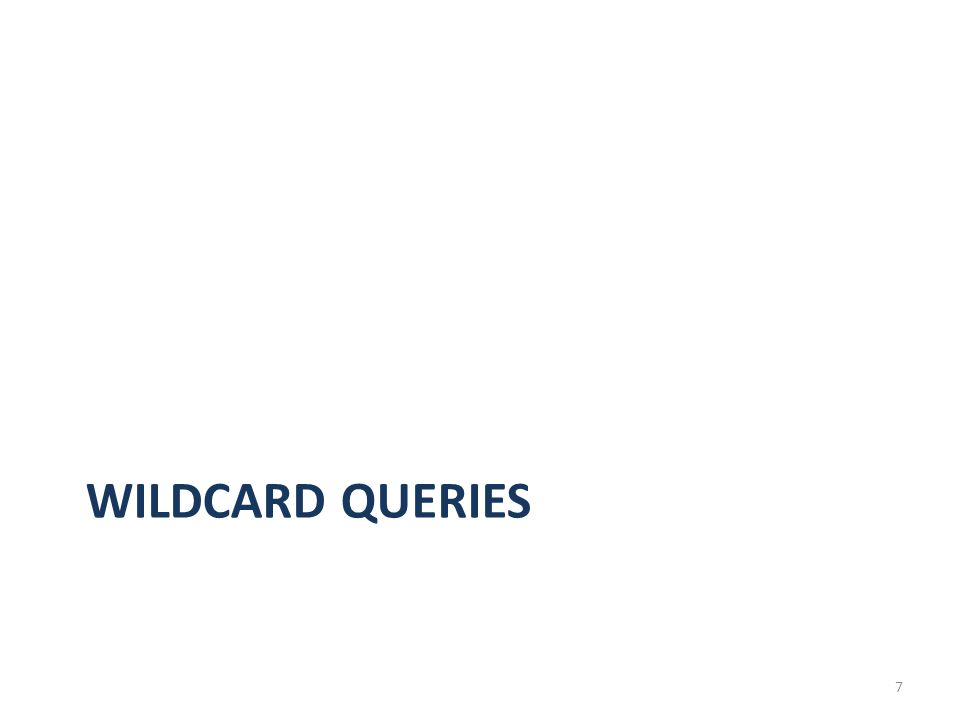 WILDCARD QUERIES 7