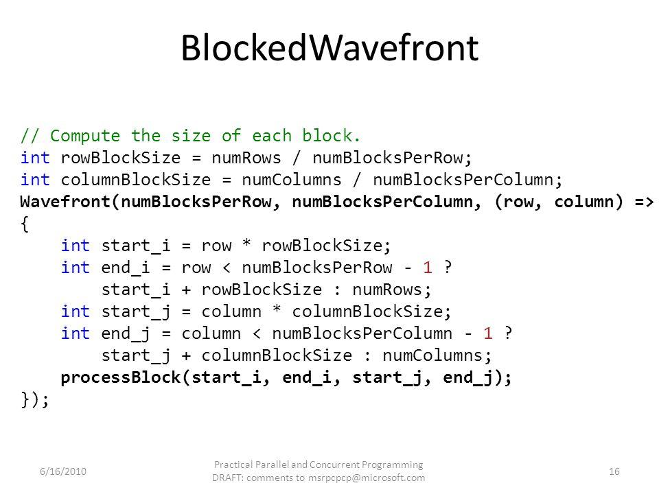 BlockedWavefront // Compute the size of each block. int rowBlockSize = numRows / numBlocksPerRow; int columnBlockSize = numColumns / numBlocksPerColum