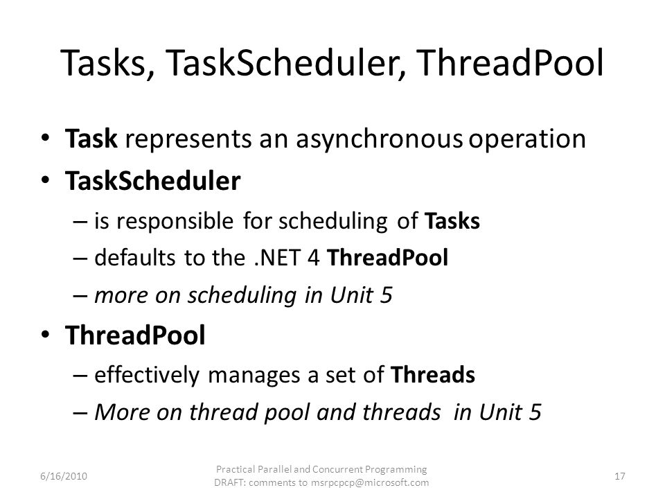 Tasks, TaskScheduler, ThreadPool Task represents an asynchronous operation TaskScheduler – is responsible for scheduling of Tasks – defaults to the.NE