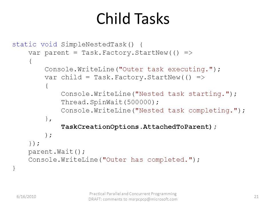 Child Tasks static void SimpleNestedTask() { var parent = Task.Factory.StartNew(() => { Console.WriteLine(