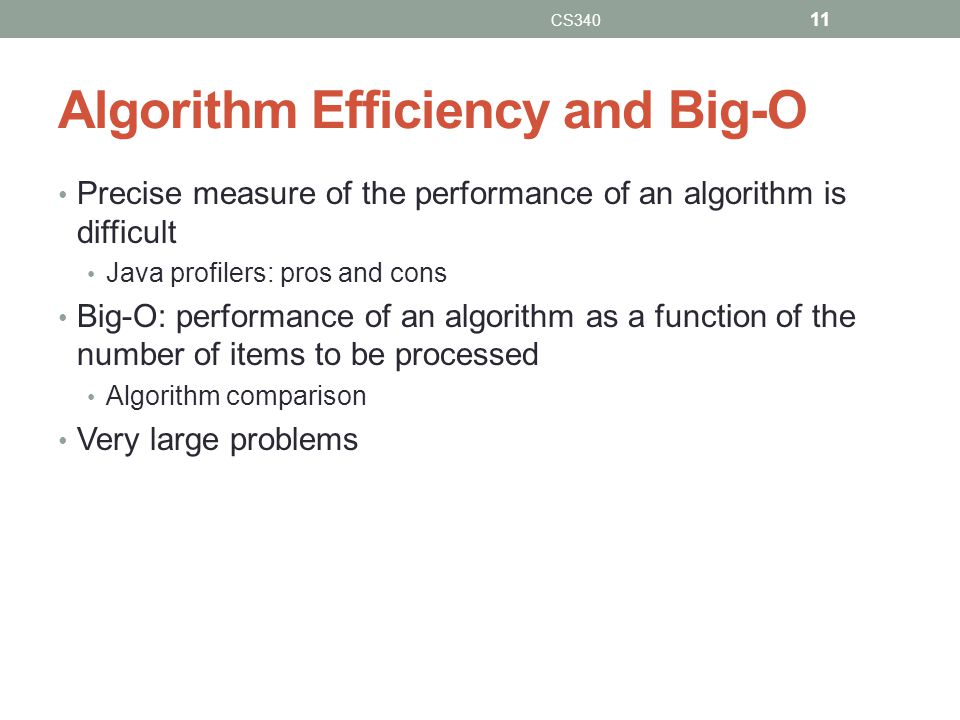 Algorithm Efficiency and Big-O Precise measure of the performance of an algorithm is difficult Java profilers: pros and cons Big-O: performance of an