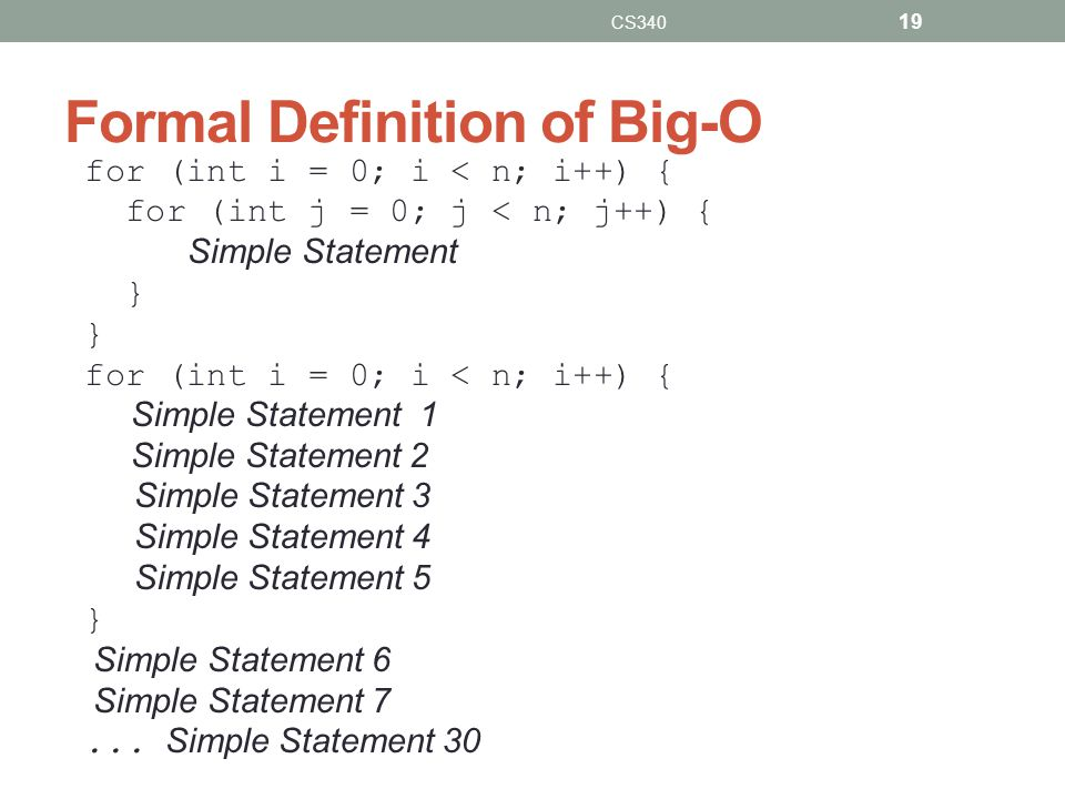 Formal Definition of Big-O for (int i = 0; i < n; i++) { for (int j = 0; j < n; j++) { Simple Statement } for (int i = 0; i < n; i++) { Simple Stateme