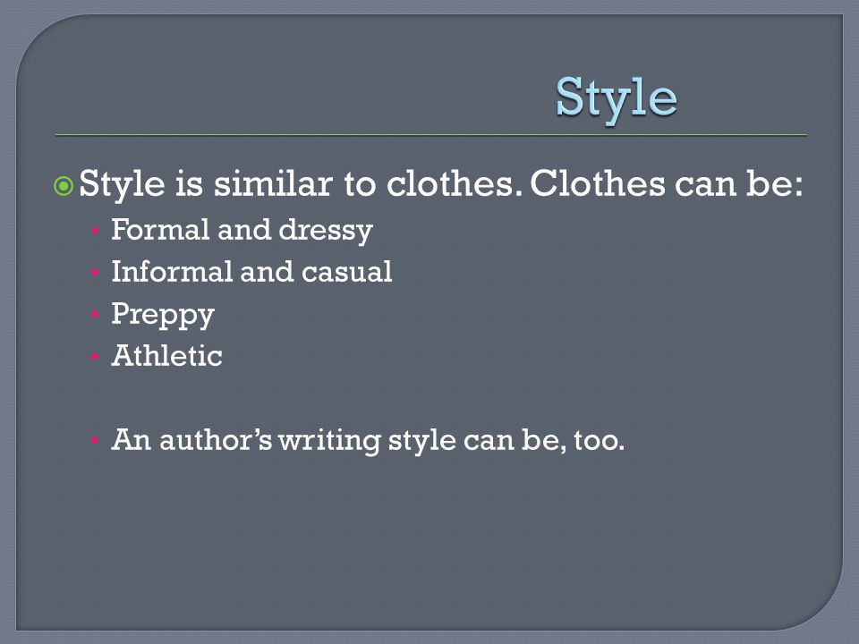  Style is similar to clothes.