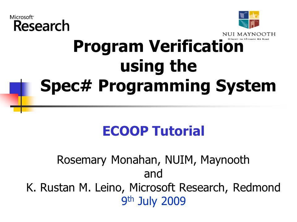ECOOP 2009 Program Verification using Spec# Rosemary.Monahan@NUIM.ie Using Collections public class Car { [Rep] [ElementsPeer] List .