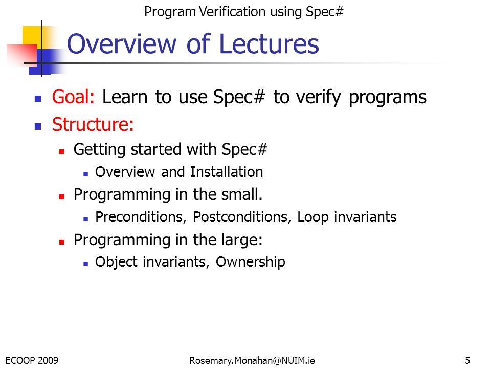ECOOP 2009 Program Verification using Spec# Rosemary.Monahan@NUIM.ie66 public static int SegSum(int[].