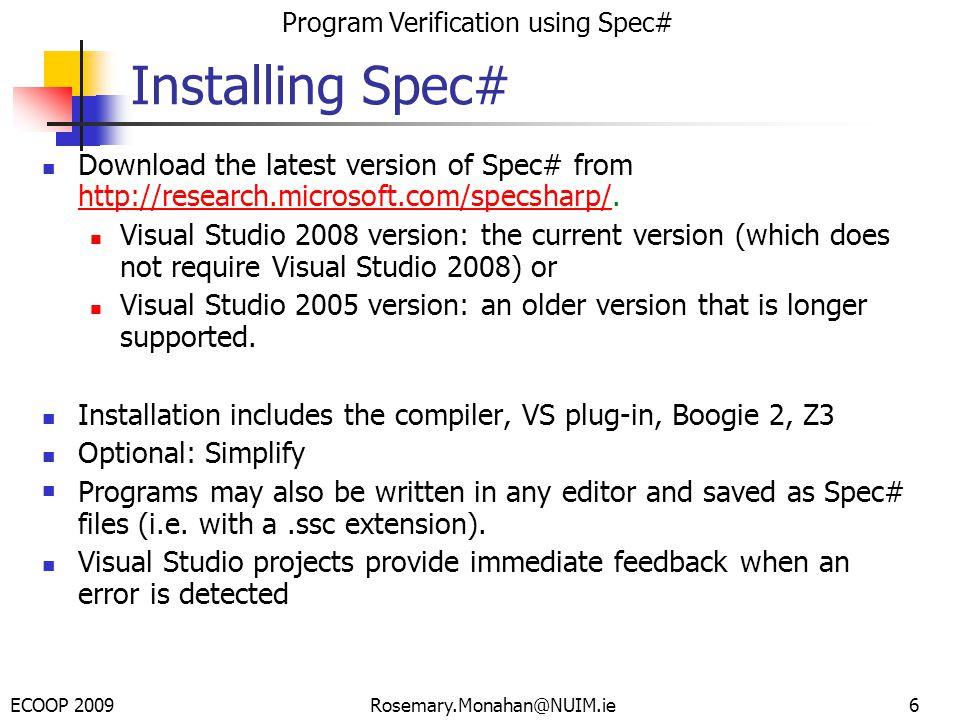 ECOOP 2009 Program Verification using Spec# Rosemary.Monahan@NUIM.ie67 public static int SegSum(int[].