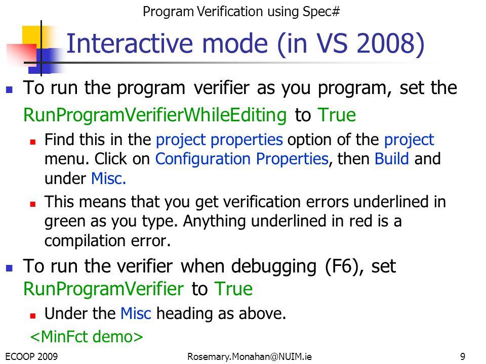 ECOOP 2009 Program Verification using Spec# Rosemary.Monahan@NUIM.ie Using your favourite Editor Type up your Spec# program e.g.