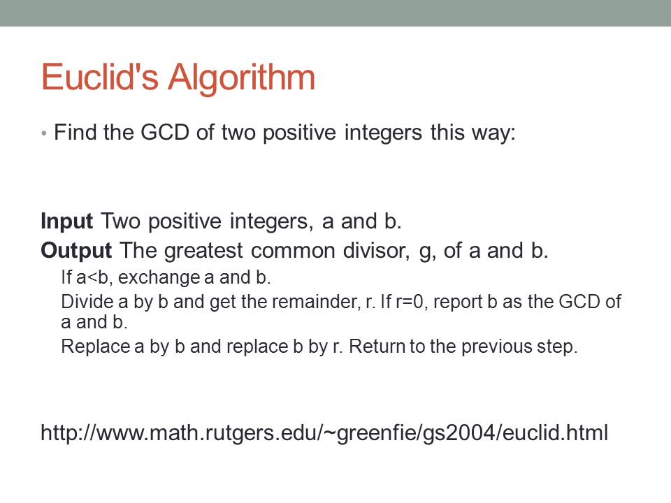 Euclid's Algorithm Find the GCD of two positive integers this way: Input Two positive integers, a and b. Output The greatest common divisor, g, of a a