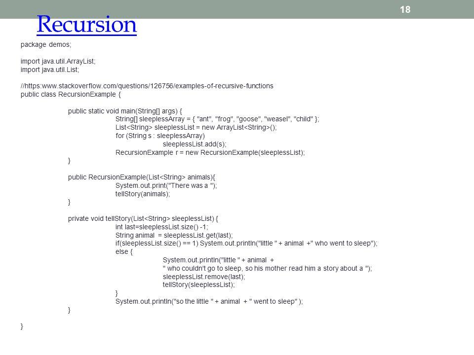 Recursion 18 package demos; import java.util.ArrayList; import java.util.List; //https:www.stackoverflow.com/questions/126756/examples-of-recursive-fu