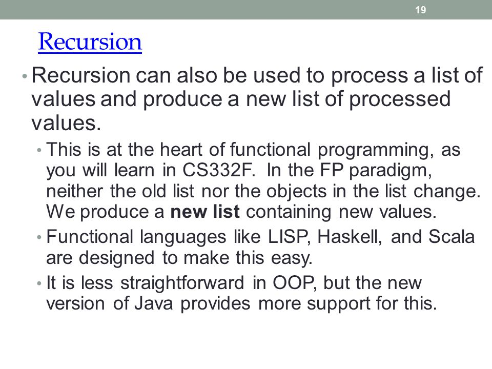 Recursion 19 Recursion can also be used to process a list of values and produce a new list of processed values.