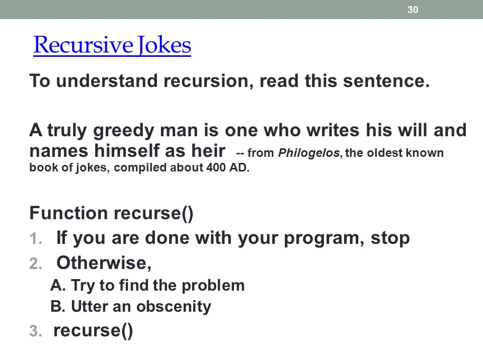 Recursive Jokes 30 To understand recursion, read this sentence. A truly greedy man is one who writes his will and names himself as heir -- from Philog