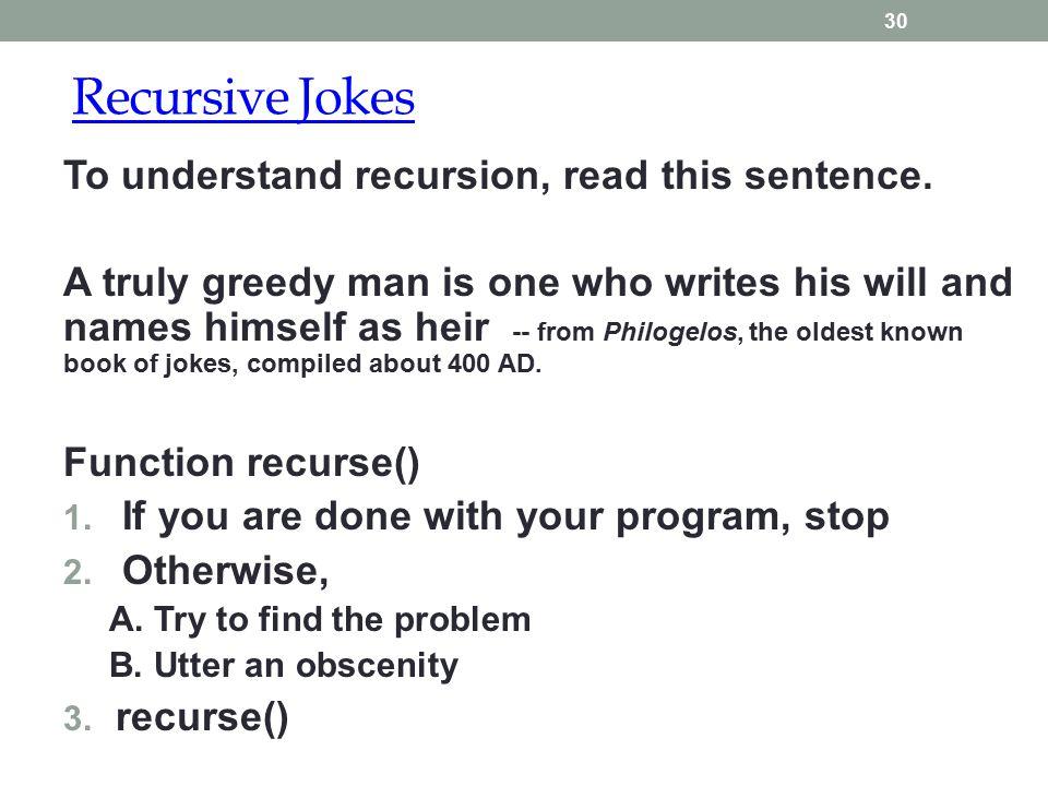 Recursive Jokes 30 To understand recursion, read this sentence.