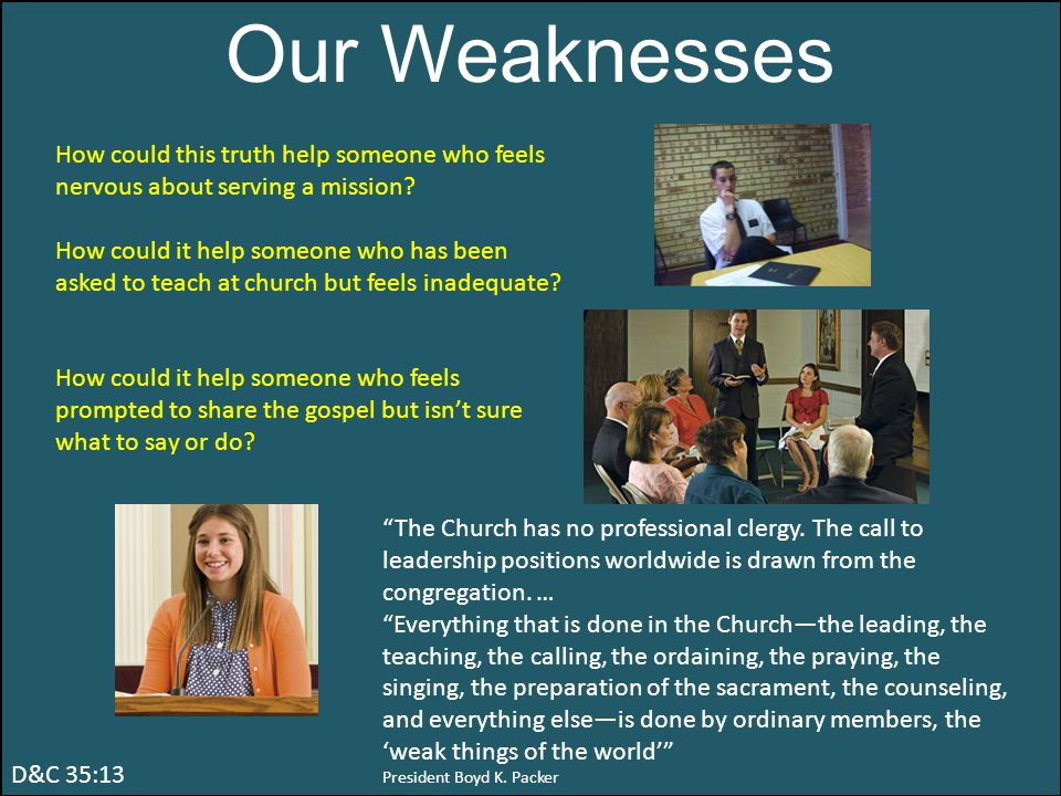 Our Weaknesses How could this truth help someone who feels nervous about serving a mission.