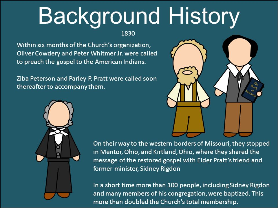 Background History Within six months of the Church's organization, Oliver Cowdery and Peter Whitmer Jr.
