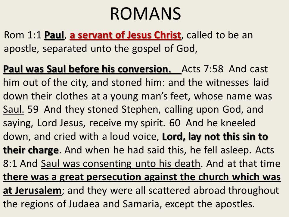 ROMANS Paula servant of Jesus Christ Rom 1:1 Paul, a servant of Jesus Christ, called to be an apostle, separated unto the gospel of God, Paul was Saul