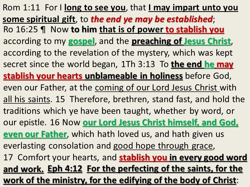 the end ye may be established Rom 1:11 For I long to see you, that I may impart unto you some spiritual gift, to the end ye may be established; to him