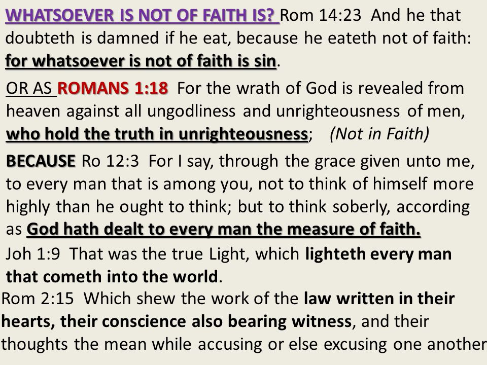 WHATSOEVER IS NOT OF FAITH IS. for whatsoever is not of faith is sin WHATSOEVER IS NOT OF FAITH IS.
